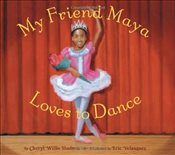 My Friend Maya Loves to Dance - Hudson, Cheryl Willis