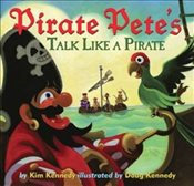 Pirate Petes Talk Like a Pirate - Kennedy, Kim