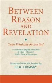 Between Reason and Revelation : Twin Wisdoms Reconciled  - Ormsby, Eric