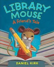 Library Mouse : A Friends Tale - Kirk, Daniel