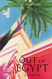 Out of Egypt : A Memoir - Aciman, Andre