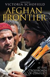 Afghan Frontier : At the Crossroads of Conflict - Schofield, Victoria