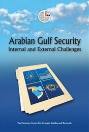 Arabian Gulf Security : Internal and External Challenges -