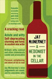 Hedonist in the Cellar : Adventures in Wine - McInerney, Jay