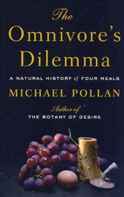 Omnivores Dilemma : A Natural History of Four Meals - Pollan, Michael