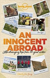 Innocent Abroad : Life-Changing Trips from 35 Great Writers  - Berendt, John