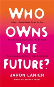 Who Owns the Future - Lanier, Jaron