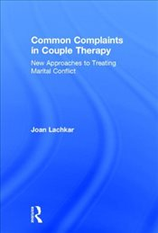 Common Complaints in Couple Therapy : New Approaches to Treating Marital Conflict - Lachkar, Joan