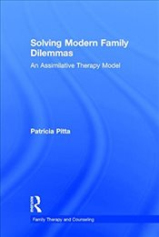 Solving Modern Family Dilemmas : An Assimilative Therapy Model  - Pitta, Patricia