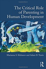 Critical Role of Parenting in Human Development - Klebanov, Marianna S.
