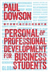 Personal and Professional Development for Business Students : A Guide to Study and Employment in the - Dowson, Paul
