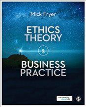 Ethics Theory and Business Practice - Fryer, Mick