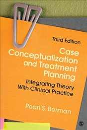 Case Conceptualization and Treatment Planning : Integrating Theory With Clinical Practice : 3e - Berman, Pearl S.