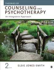Theories of Counseling and Psychotherapy : An Integrative Approach : 2e - Jones-Smith, Elsie