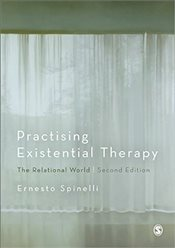 Practising Existential Therapy : The Relational World : 2e - Spinelli, Ernesto