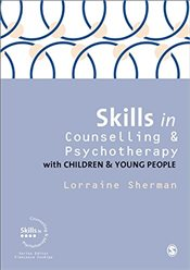 Skills in Counselling and Psychotherapy with Children and Young People (Skills in Counselling & Psyc - Sherman, Lorraine