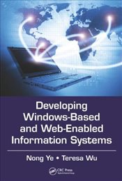 Developing Windows-Based and Web-Enabled Information Systems - Ye, Nong