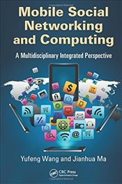 Mobile Social Networking and Computing : A Multidisciplinary Integrated Perspective - Wang, Yufeng