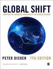 Global Shift : Mapping the Changing Contours of the World Economy : 7e - Dicken, Peter