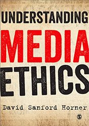 Understanding Media Ethics - Horner, David