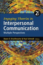 Engaging Theories in Interpersonal Communication : Multiple Perspectives : 2e - Braithwaite, Dawn O.
