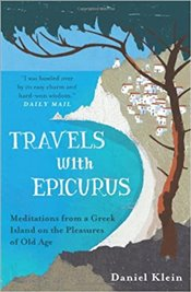 Travels with Epicurus : Meditations from a Greek Island on the Pleasures of Old Age - Klein, Daniel
