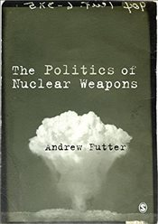 Politics of Nuclear Weapons - Futter, Andrew
