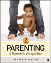 Parenting : A Dynamic Perspective : 2e - Holden, George W.