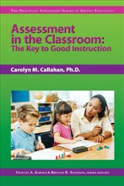 Assessment in the Classroom: The Key to Good Instruction (Practical Strategies Series in Gifted Educ - Callahan, Carolyn M.