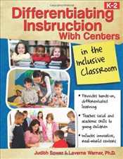 Differentiating Instruction with Centers in the Inclusive Classroom (K-2) - Sower, Judith