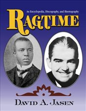 Ragtime : An Encyclopedia, Discography, and Sheetography - Jasen, Dave