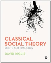 Classical Social Theory : Roots and Branches - Inglis, David