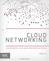 Cloud Networking : Understanding Cloud-Based Data Center Networks - Lee, Gary