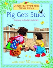 Pig Gets Stuck (Farmyard Tales Sticker Storybooks) - Amery, Heather