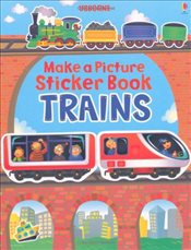 Make a Picture Sticker Book : Trains Make a Picture Sticker Books - Brooks, Felicity