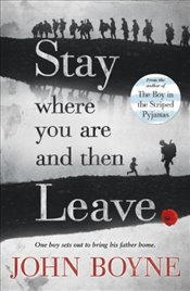 Stay Where You Are And Then Leave - Boyne, John