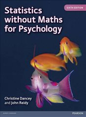 Statistics without Maths for Psychology 6e - Dancey, Christine