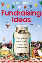 Fundraising Ideas : Plan and Run Events to Raise Money for Good Causes - Russell, Molly
