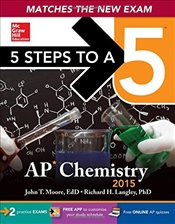 5 Steps to a 5 AP Chemistry, 2015 Edition (5 Steps to a 5 on the Advanced Placement Examinations) - Moore, John T.