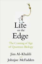 Life on the Edge : The Coming of Age of Quantum Biology - Al-Khalili, Jim