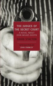 Judges of the Secret Court : A Novel About John Wilkes Booth - Stacton, David