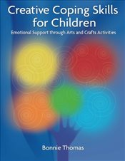 Creative Coping Skills for Children: Emotional Support Through Arts and Crafts Activities - Thomas, Bonnie