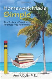 Homework Made Simple : Tips, Tools, and Solutions to Stress Free Homework - Dolin, Ann K.