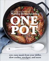 One Pot : 120+ Easy Meals from Your Skillet, Slow Cooker, Stockpot and More - Stewart, Martha