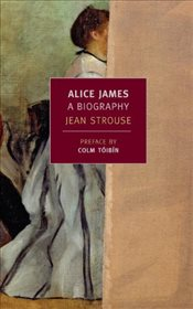 Alice James : A Biography - Strouse, Jean