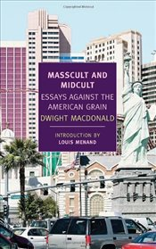 Masscult and Midcult : Essays Against the American Grain - MacDonald, Dwight