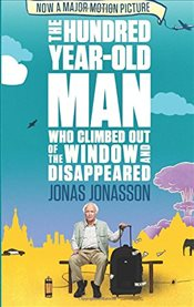 Hundred-Year-Old Man Who Climbed Out of the Window and Disappeared - Jonasson, Jonas