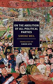 On the Abolition of All Political Parties - Weil, Simone