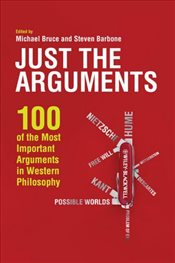 Just the Arguments : 100 of the Most Important Arguments in Western Philosophy - Bruce, Michael