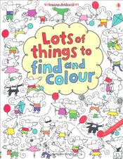 Lots of Things to Find and Colour - Watt, Fiona